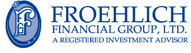 Froehlich Financial Group, LTD. A Registered Investment Advisor